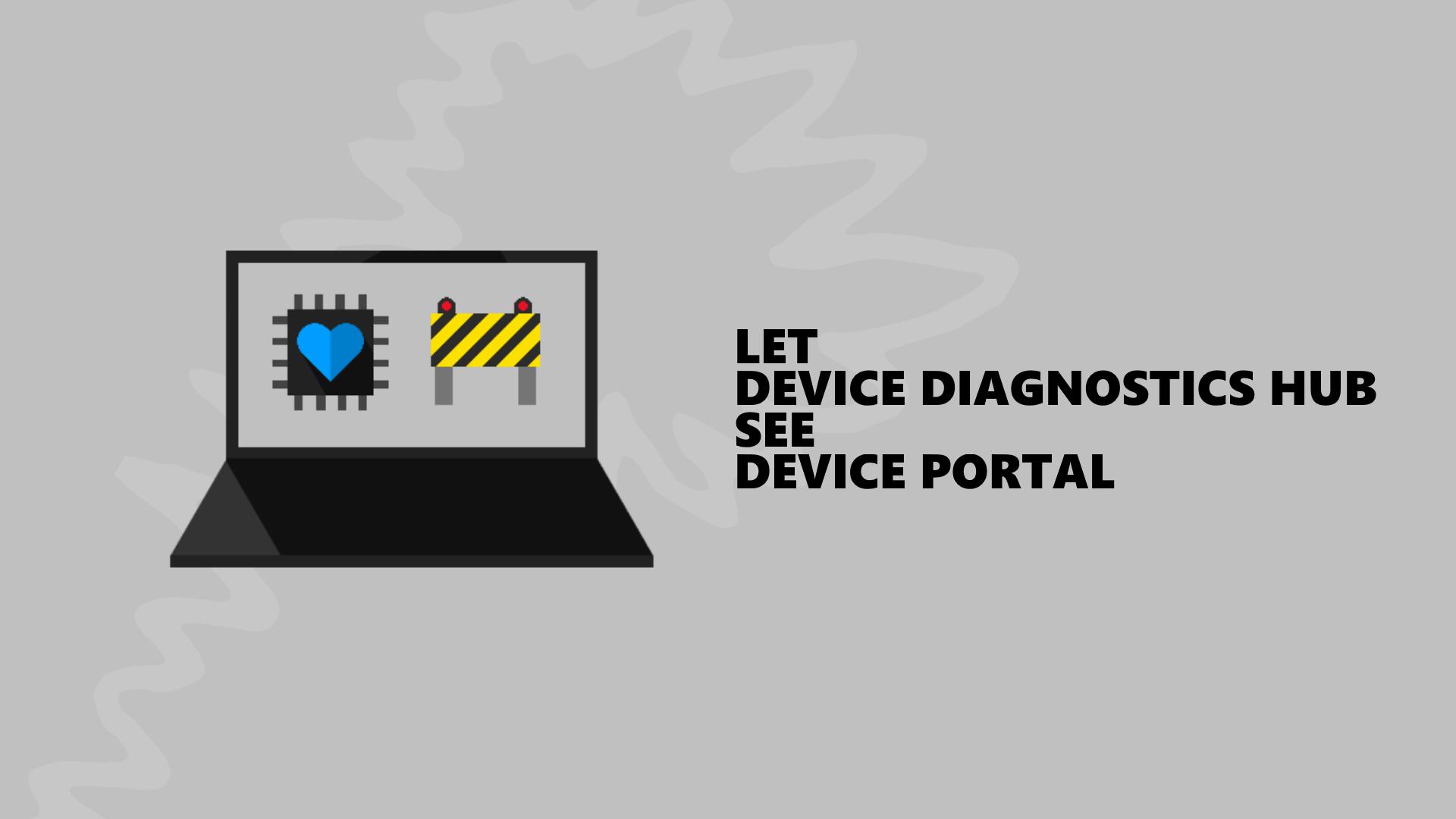 Let Device Diagnostics HUB see Device Portal